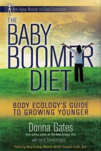 The baby boomer diet-body ecology's guide to growing younger-Donna Gates with Lyndi Schrecengost
