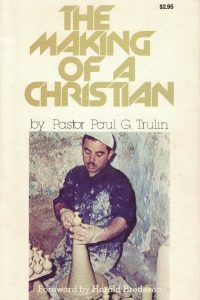 The making of A Christian-Pastor Paul G. Trulin