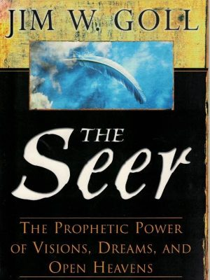 The seer-the prophetic power of visions, dreams, and open heavens-Jim W. Goll-0768422329