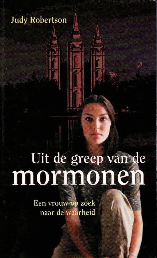 Uit de greep van de mormonen-een vrouw op zoek naar de waarheid-Judy Robertson