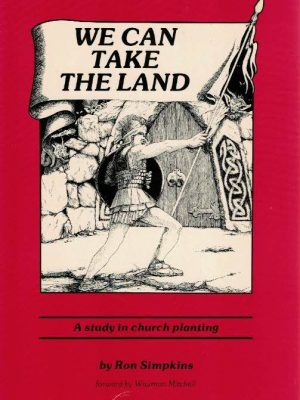 We Can Take the Land A Study in Church Planting Ron Sipkins 0918389003