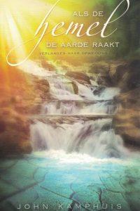 Als de hemel de aarde raakt-een boek over opwekking-John Kamphuis-9789060671122