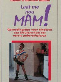 Laat me nou, mam-opvoedingstips voor kinderen van kleuterschool tot eerste puberteitsjaren-Claudia en Eberhard Mühlan