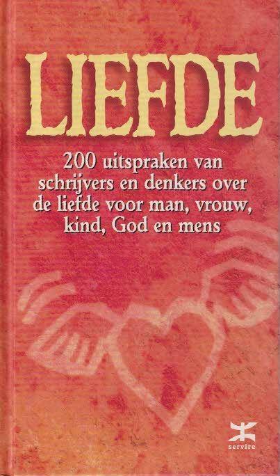 Liefde - 200 uitspraken van schrijvers en denkers over de liefde voor man, vrouw, kind, God en mens