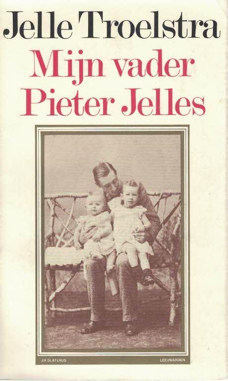Mijn Vader Pieter Jelles Jelle Troelstra