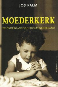 Moederkerk-de ondergang van rooms Nederland-Jos Palm-9789025437602