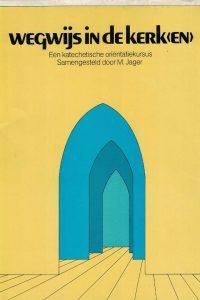 Wegwijs in de kerk(en)-katechetische oriëntatiecursus-M. Jager