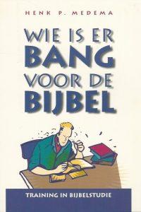 Wie is er bang voor de Bijbel Training in Bijbelstudie Henk P. Medema 9063532520 9789063532529