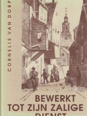 Bewerkt tot Zijn zalige dienst-Cornelis van Dorp-9071162168