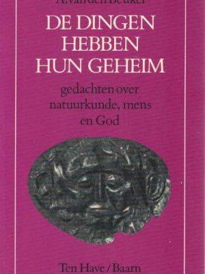 De dingen hebben hun geheim-gedachten over natuurkunde, mens en God-A. van den Beukel-9025944531-15e