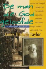 De man die God geloofde-levensbeschrijving van Hudson Taylor-Marshall Broomhall (7e druk)