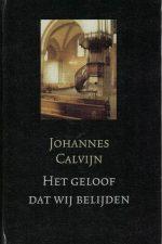 Het geloof dat wij belijden-de eerste catechismus van Calvijn (1537)-9033117029