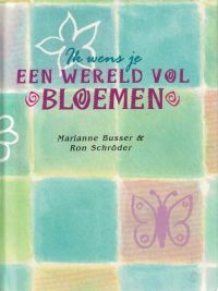 Ik wens je een wereld vol bloemen-geboortegedichtjes-Marianne Busser en Ron Schröder-9026923007