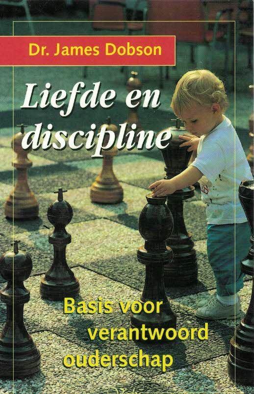 Liefde en discipline-basis van verantwoord ouderschap-James Dobson-902971381X