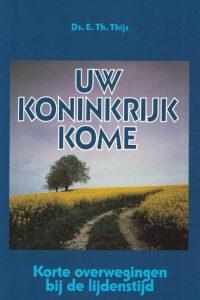 Uw koninkrijk kome-korte overwegingen bij de lijdenstijd-E.Th. Thijs-9033890046