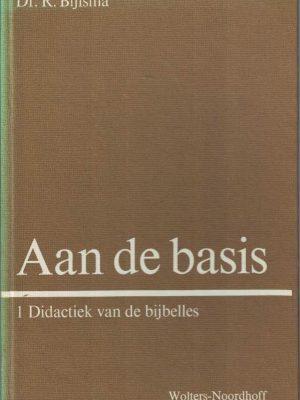 Aan de basis-handboek voor de bijbelles op de basisschool 1, Didactiek van de bijbelles-R. Bijlsma-9001078206