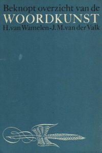 Beknopt overzicht van de Woordkunst-H. van Wamelen-J.M. van der Valk