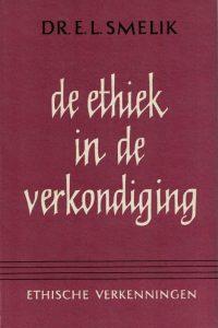 De Ethiek in de verkondiging-Ethische verkenningen 1-E.L. Smelik