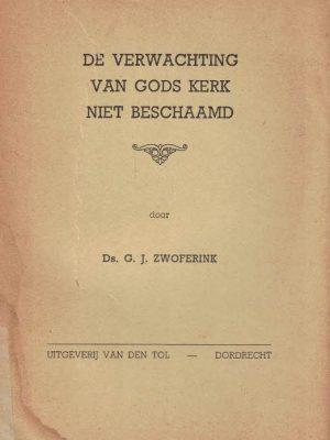 De Verwachting van Gods kerk niet beschaamd-preek en levensgangen van wijlen Gerrit Jan Zwoferink te Kampen