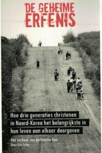 De geheime erfenis-hoe drie generaties christenen in Noord-Korea het belangrijkste in hun leven aan elkaar doorgaven-het verhaal van de familie Bae-Eric Foley