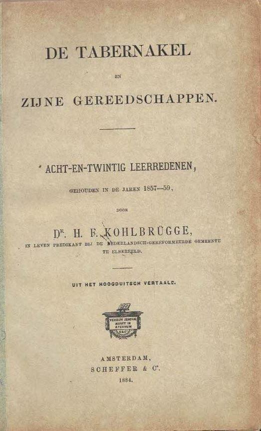 De tabernakel en zijne gereedschappen-acht-en-twintig leerredenen, gehouden in de jaren 1857-59 door Dr. H. F. Kohlbrügge