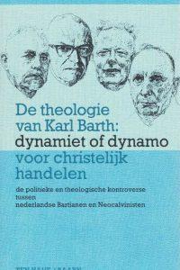 De theologie van Karl Barth-dynamiet of dynamo voor christelijk handelen-Martien E. Brinkman-902594230X