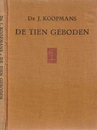 De tien geboden in aansluiting aan den Heidelbergschen Catechismus uitgelegd-J. Koopmans