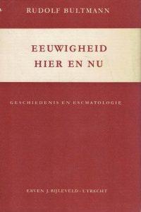 Eeuwigheid hier en nu-Geschiedenis en Eschatologie-Rudolf Bultmann
