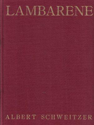 Lambarene-mijn werk aan de zoom van het oerwoud-Albert Schweitzer