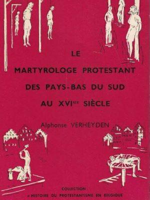 Le martyrologe Protestant des Pays-Bas du Sud au XVIme siècle-Alphonse Verheyden