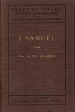 Tekst en uitleg-praktische bijbelverklaring-I-Het Oude Testament-I Samuel-Prof.Dr. Joh. de Groot