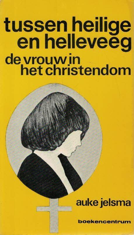 Tussen heilige en helleveeg -de vrouw in de geschiedenis van het christendom-Auke Jelsma-9023906136