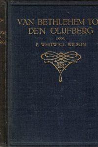 Van Bethlehem tot den Olijfberg-het leven van onzen Heiland op aarde-P. Whitwell Wilson