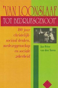 Van loonslaaf tot bedrijfsgenoot-100 jaar christelijk-sociaal denken-Jan-Peter van den Toren-9024234980