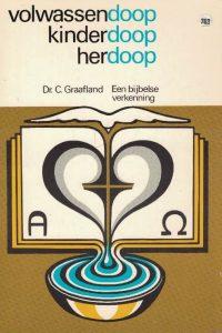 Volwassendoop, kinderdoop, herdoop-een bijbelse verkenning-Dr. C. Graafland