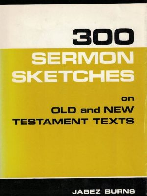 300 sermon sketches on Old and New Testament texts-Jabez Burns-0825422078