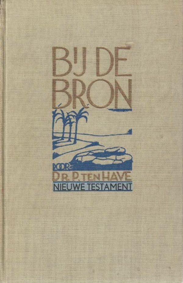 Bij de bron-Handleiding voor de behandeling der bijbelse geschiedenis bij het onderwijs-deel II (6e druk)-Dr. P. ten Have