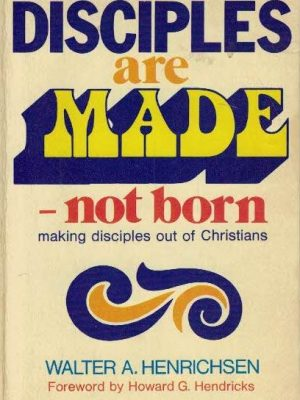 Disciples are made-not born, making disciples out of Christians-Walter A. Henric