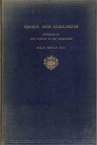 Grace and Godliness-Studies in the Epistle to the Ephesians by H.C.G. Moule- Seeley, 1895