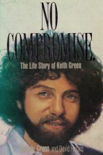 No compromise-The life story of Keith Green-Melody Green and David Hazard-085009318X-9780850093186