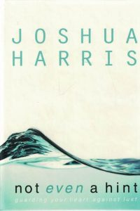 Not Even a Hint-Guarding Your Heart Against Lust-Joshua Harris-1590521471 9781590521472