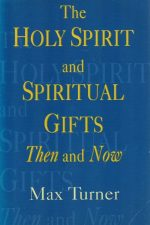 The Holy Spirit and Spiritual Gifts, Then and Now-Max Turner-0853647585