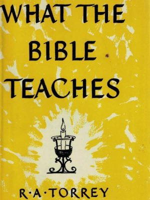 What the Bible teaches-R.A. Torrey-0551002727