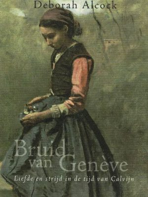bruid-van-geneve-liefde-en-strijd-in-de-tijd-van-calvijn-d-alcock-9789033628672