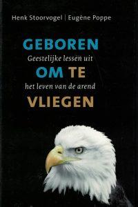 geboren-om-te-vliegen-geestelijke-lessen-uit-het-leven-van-de-arend-henk-stoorvogel-eugene-poppe-9789029719094