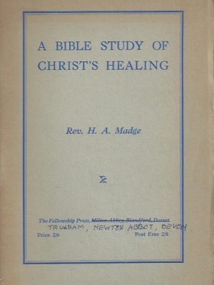 a-bible-study-of-christs-healing-h-a-madge