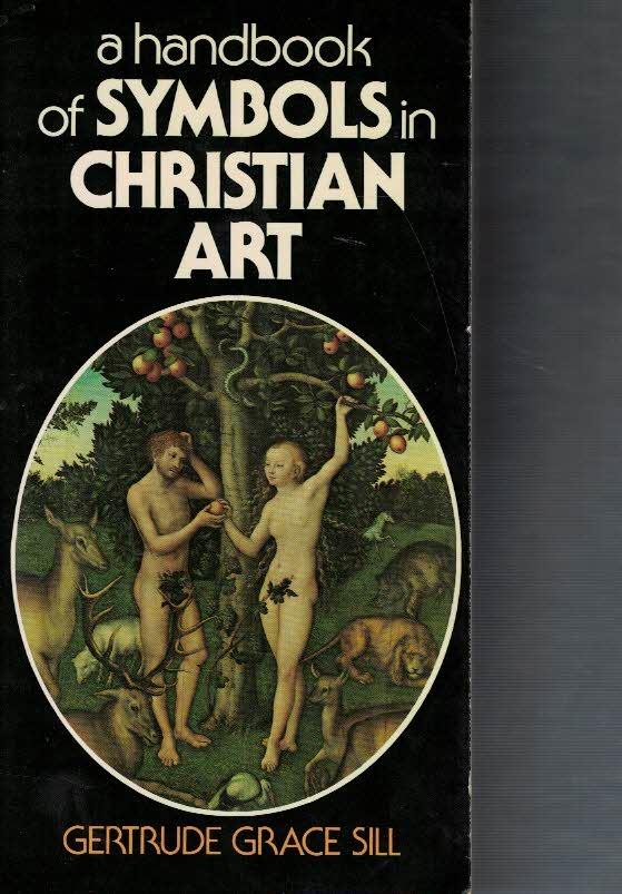 a-handbook-of-symbols-in-christian-art-gertrude-grace-sill-0304296783