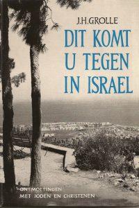 Dit komt U tegen in Israël-J H Grolle