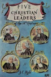 five-christian-leaders-of-the-18th-century-j-c-ryle