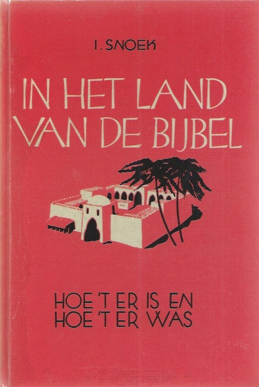 in-het-land-van-de-bijbel-hoe-het-er-is-en-hoe-het-er-was-i-snoek-9029702044